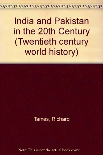 India and Pakistan in the Twentieth Century (Twentieth Century World History) (9780713434156) by Richard Tames
