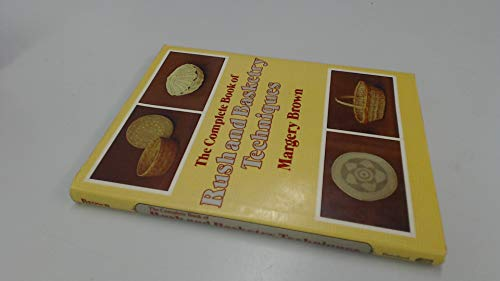THE COMPLETE BOOK OF RUSH AND BASKETRY TECHNIQUES: Brown, Margery
