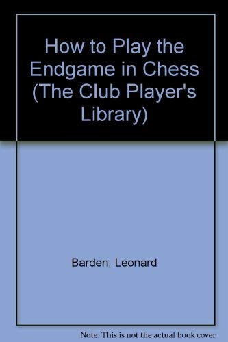 9780713434415: How to Play the Endgame (The club player's library)