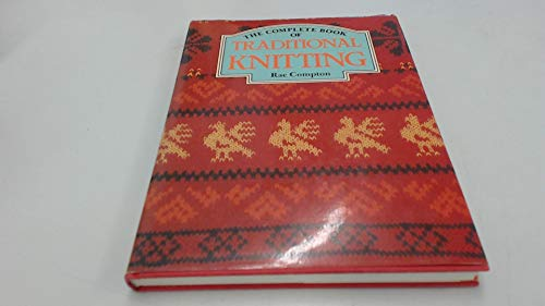 9780713434606: The Complete Book of Traditional Knitting