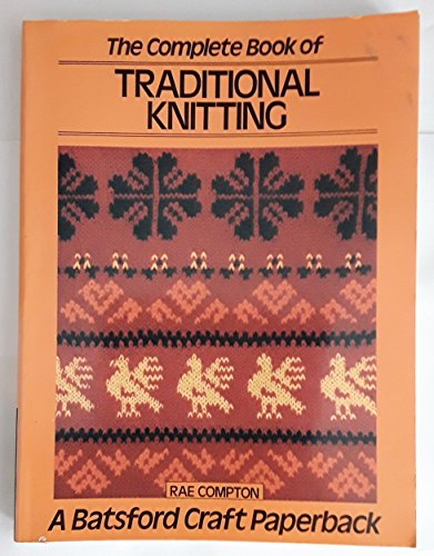 9780713434613: The Complete Book of Traditional Knitting