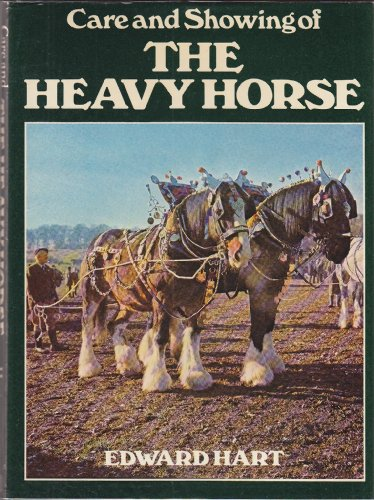 9780713434941: Care and Showing of the Heavy Horse