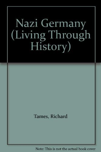 Nazi Germany (Living Through History) (9780713435382) by Richard Tames