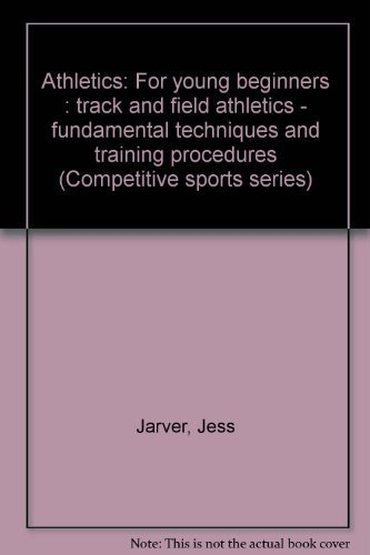 9780713435474: Athletics: For young beginners : track and field athletics - fundamental techniques and training procedures (Competitive sports series)