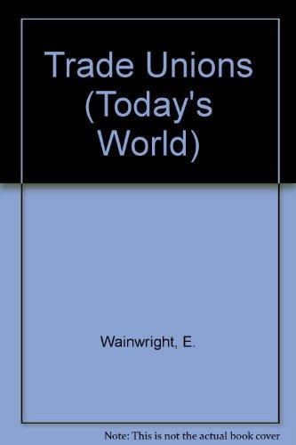TRADE UNIONS (TODAY'S WORLD): E. WAINWRIGHT
