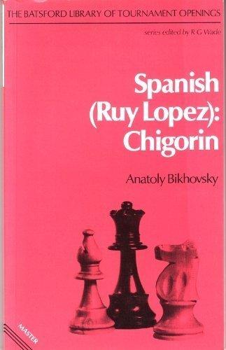 Spanish: Chigorin (Ruy Lopez Chigorin): Bikhovsky, Anatoly: