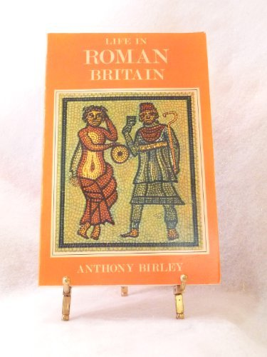 Life in Roman Britain: Birley, Anthony R.