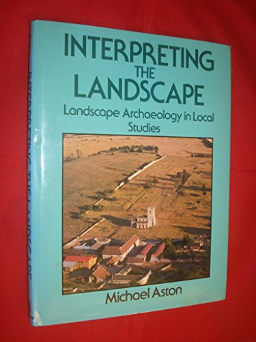 9780713436495: Interpreting the Landscape: Landscape Archaeology in Local Studies