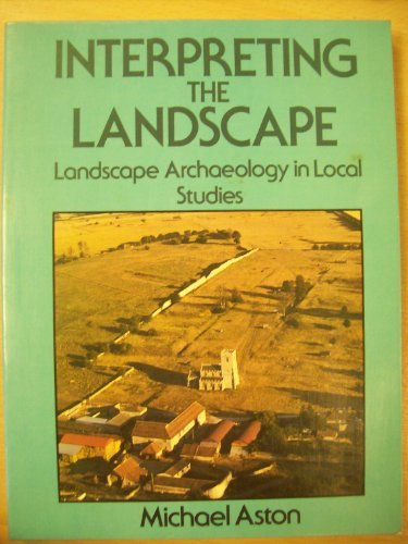 9780713436501: Interpreting the Landscape: Landscape Archaeology in Local Studies
