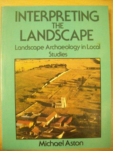 9780713436501: INTERPRETING THE LANDSCAPE: Landscape Archaeology in Local Studies