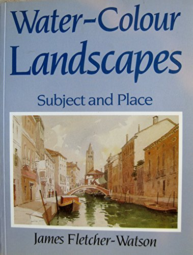 Watercolour Landscapes: Subject and Place (9780713437492) by Fletcher-Watson, James