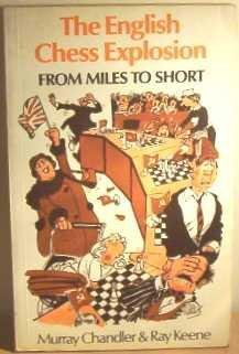 9780713440096: English Chess Explosion: From Miles to Short (A Batsford chess book)