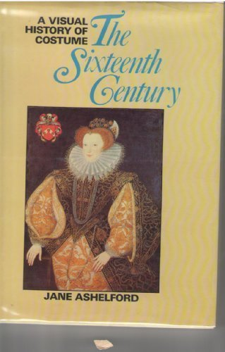 A Visual History Of Costume: The Sixteenth Century (0713440996) by Jane Ashelford