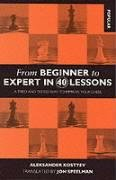 From Beginner to Expert in 40 Lessons: A Tried and Tested Way to Improve Your Chess (Batsford Chess...