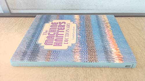 9780713441291: The Machine Knitter's Dictionary