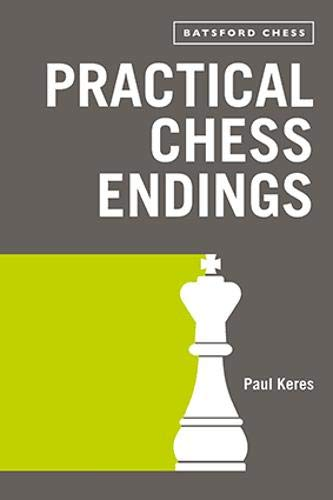 Practical Chess Endings (Batsford Chess) (0713442107) by Paul Keres