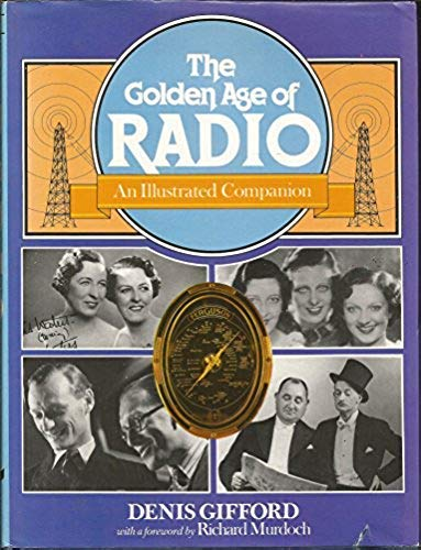 THE GOLDEN AGE OF RADIO: AN ILLUSTRATED COMPANION.: Gifford, Denis.