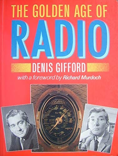 The Golden Age of Radio: British Radio, and Illustrated Companion (9780713442359) by Gifford, Dennis