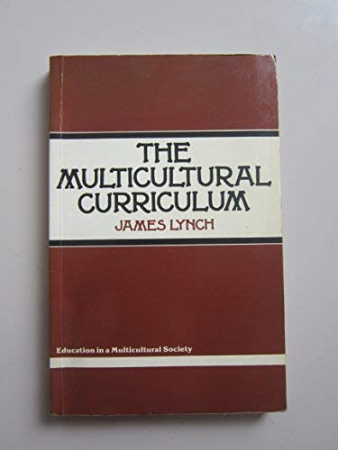 The Multicultural Curriculum (Education in a Multicultural Society) (0713445106) by James Lynch