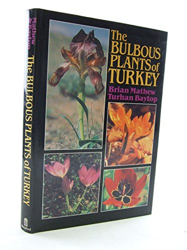 The Bulbous Plants of Turkey; An illustrated Guide to Bulbous Petaloid Monocotyledons of Turkey: ...