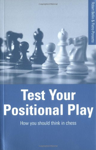 Test Your Positional Play: How You Should Think In Chess: Bellin, Robert, Ponzetto, Pietro