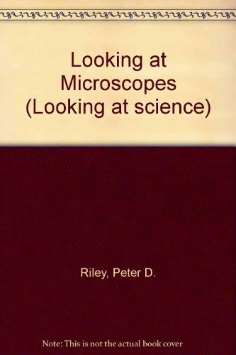 Looking at Microscopes (Looking at science): Riley, Peter D.