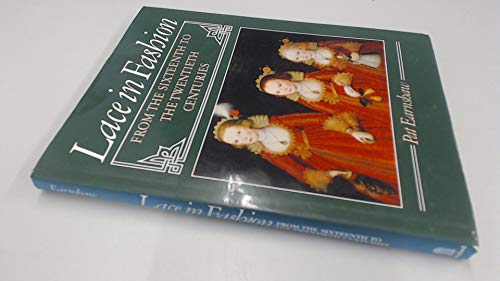 Lace in Fashion: From the Sixteenth to the Twentieth Centuries: Earnshaw, Pat