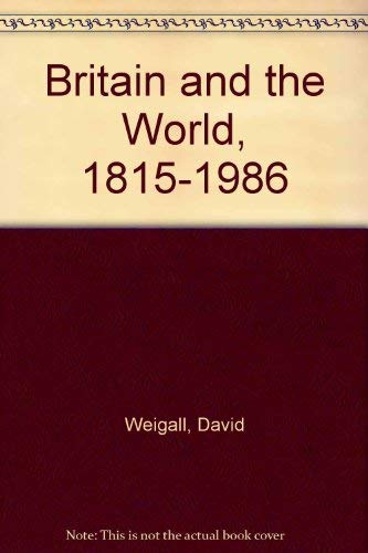 Britain and the World 1815-1986. A Dictionary of International Relations.: David Weigall