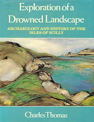 Exploration of a Drowned Landscape. Archaeology and History of the Isles of Scilly.