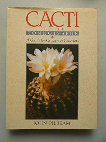 9780713448610: Cacti for the Connoisseur: A Guide for Growers and Collectors