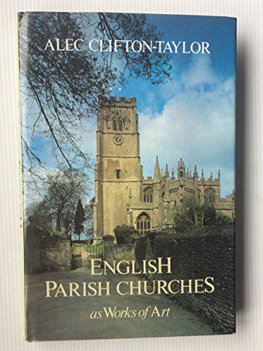 English Parish Churches as Works of Art (9780713450262) by Clifton-Taylor, Alec