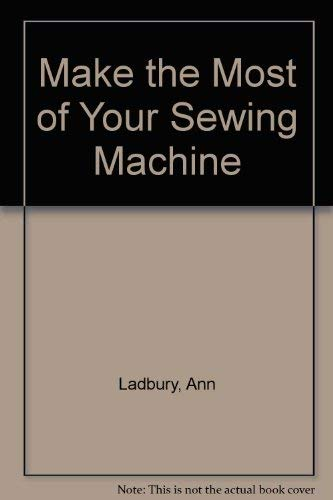 9780713451597: Make the Most of Your Sewing Machine