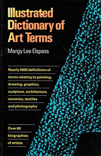 Illustrated Dictionary of Art Terms: Elspass, Margy Lee,