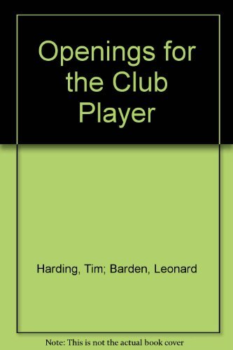 Openings for the Club Player (Batsford Chess Books) (0713453907) by Tim Harding; T. D. Harding; Leonard Barden