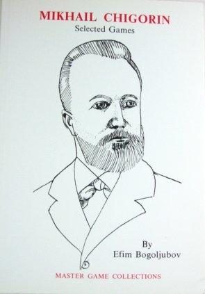Games of Mikhail Chigorin (Master game collections): Bogolyubov, Efim