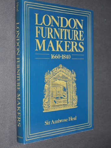 The London Furniture Makers from the Restoration to the Victorian Era 1660 - 1840