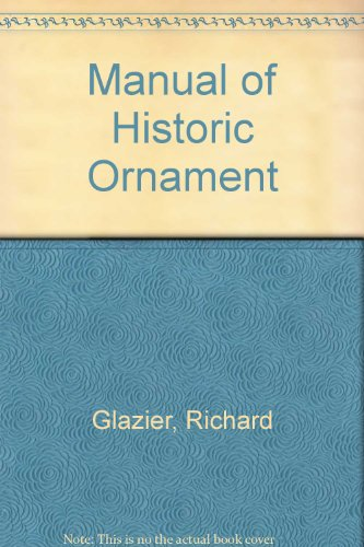 Manual of Historic Ornament: Treating upon the: Glazier, Richard