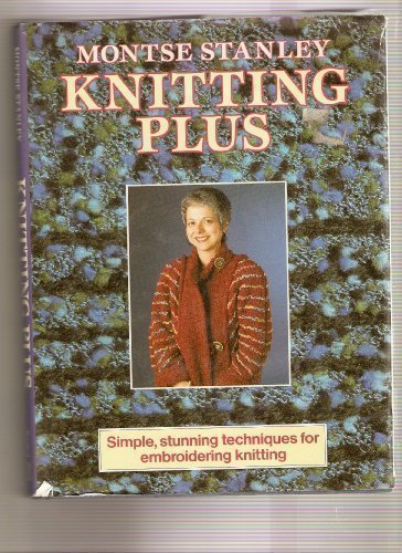 Knitting Plus: Simple, Stunning Techniques for Embroidered Knitting (9780713460049) by Montse Stanley