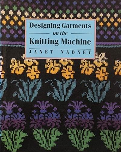 Designing Garments On The Knitting Machi: Janet Nabney