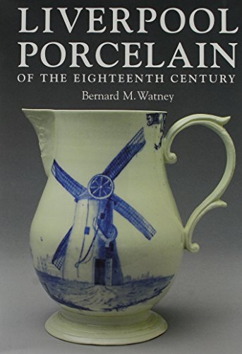 Liverpool Porcelain of the Eighteenth Century and Its Makers: Boney, Knowles