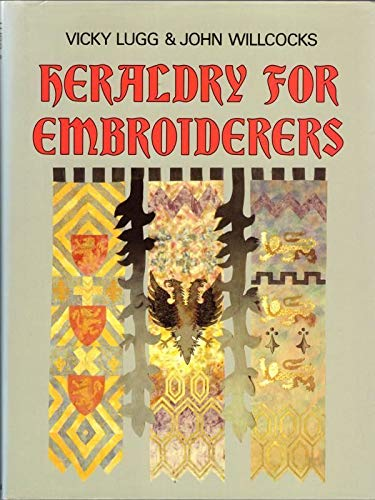 Heraldry For Embroiderers: Lugg, Vicky and Willcocks, John