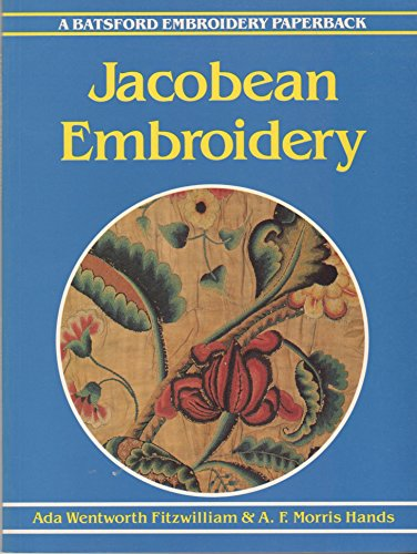 9780713463767: Jacobean Embroidery: Its Forms and Fillings Including Late Tudor (Embroidery