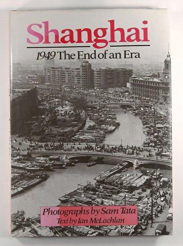 Shanghai - 1949 End of an Era: Tata, Sam; McLachlan, Ian