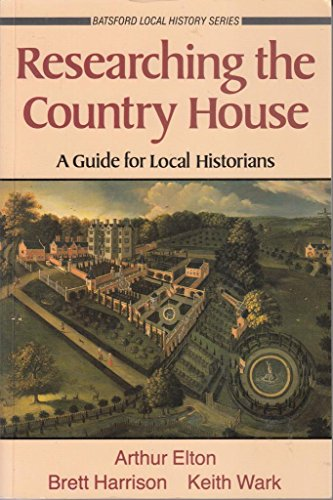 Researching the Country House Guide for Local Historians: Elton, E.Arthur & Brett Harrison & Keith ...