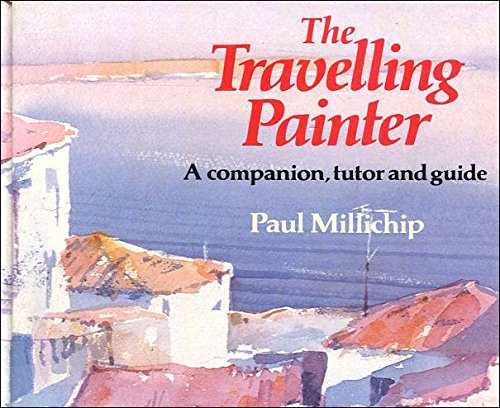 The Travelling Painter: Millichip, Paul