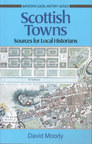 Scottish Towns: A Guide for Local Historians: Moody, David
