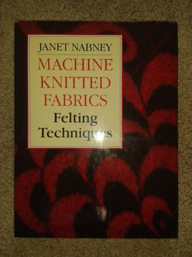 9780713465051: Machine-Knitted Fabrics: Felting Techniques
