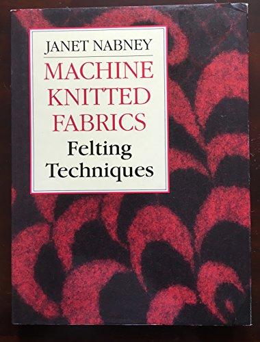 Machine Knitted Fabrics Felting Techniques: Janet Nabney