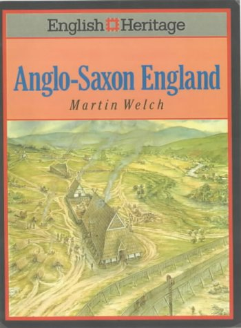 English Heritage Book of Anglo-Saxon England: Welch, Martin G.