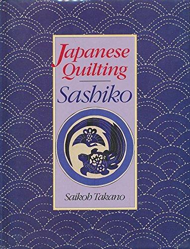 JAPANESE QUILTING. Sashiko: TAKANO, Saikoh